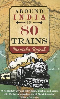 Around India in 80 Trains By Rajesh, Monisha